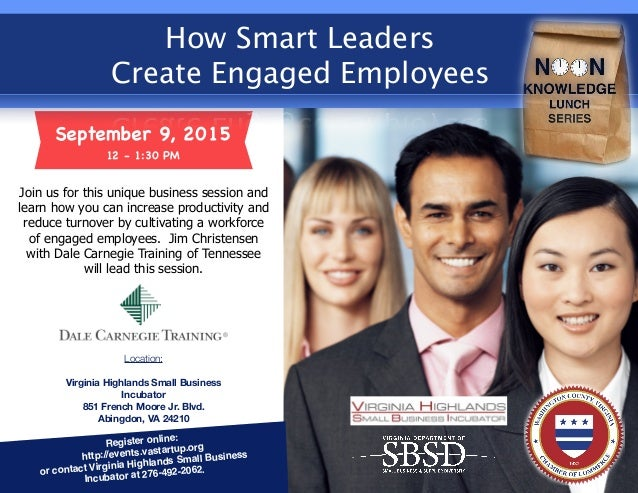 September 9, 2015 12 - 1:30 PM How Smart Leaders Create Engaged Employees Location: Virginia Highlands Small Business Incu...