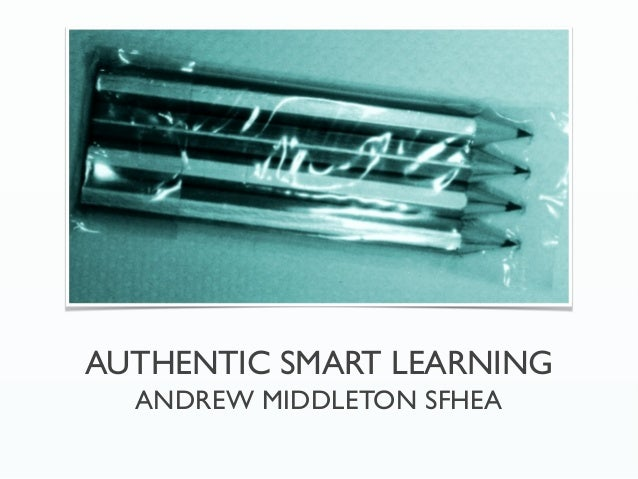 AUTHENTIC SMART LEARNING  ANDREW MIDDLETON SFHEA