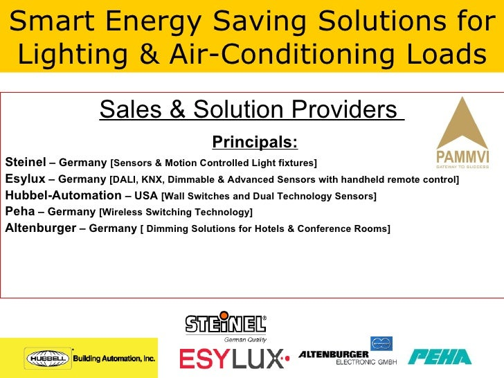 Sales & Solution Providers  Principals: Steinel  – Germany  [Sensors & Motion Controlled Light fixtures] Esylux  – Germany...