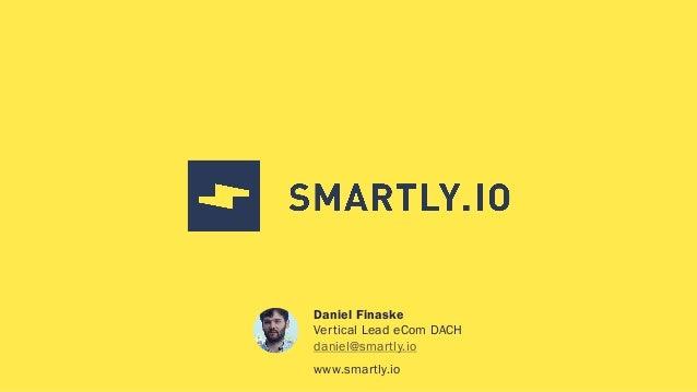 Daniel Finaske Vertical Lead eCom DACH daniel@smartly.io www.smartly.io