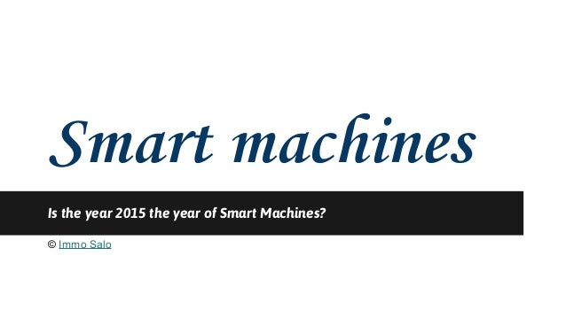 Smart machines Is the year 2015 the year of Smart Machines? © Immo Salo