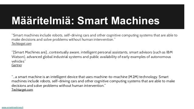 """Määritelmiä: Smart Machines """"Smart machines include robots, self-driving cars and other cognitive computing systems that a..."""