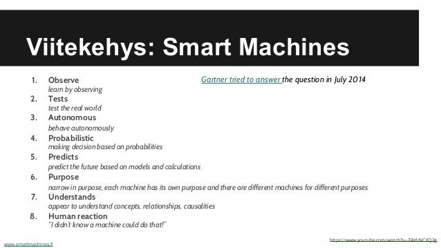 Viitekehys: Smart Machines 1. Observe learn by observing 2. Tests test the real world 3. Autonomous behave autonomously 4....