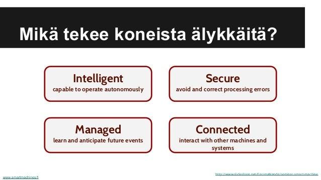 Mikä tekee koneista älykkäitä? http://www.slideshare.net/GarimaNanda/seminar-smart-machine www.smartmachines.fi Intelligen...