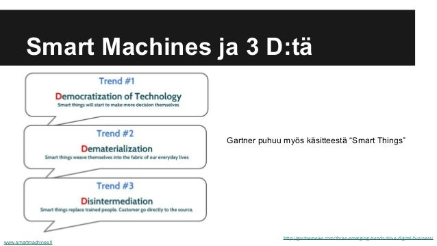 Smart Machines ja 3 D:tä http://gartnernews.com/three-emerging-trends-drive-digital-business/ www.smartmachines.fi Gartner...