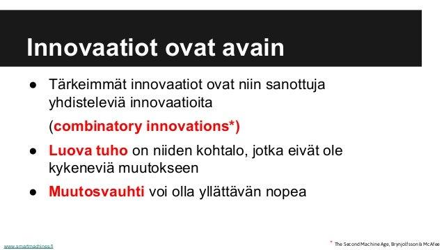 Innovaatiot ovat avain ● Tärkeimmät innovaatiot ovat niin sanottuja yhdisteleviä innovaatioita (combinatory innovations*) ...
