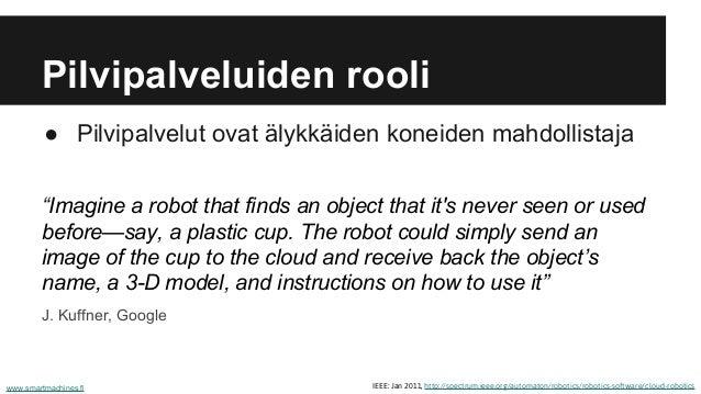 """Pilvipalveluiden rooli ● Pilvipalvelut ovat älykkäiden koneiden mahdollistaja """"Imagine a robot that finds an object that i..."""