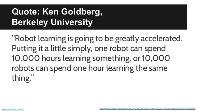 """Quote: Ken Goldberg, Berkeley University """"Robot learning is going to be greatly accelerated. Putting it a little simply, o..."""