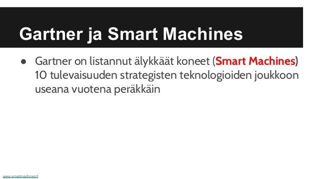 Gartner ja Smart Machines ● Gartner on listannut älykkäät koneet (Smart Machines) 10 tulevaisuuden strategisten teknologio...