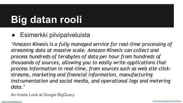 """Big datan rooli ● Esimerkki pilvipalveluista """"Amazon Kinesis is a fully managed service for real-time processing of stream..."""
