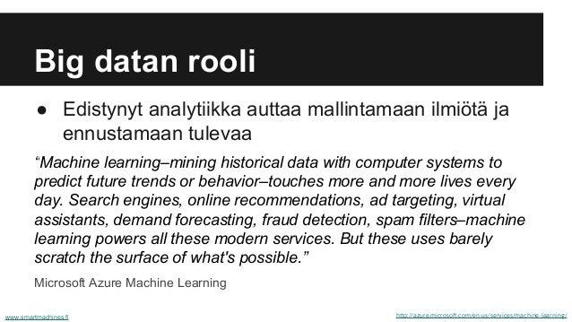 """Big datan rooli ● Edistynyt analytiikka auttaa mallintamaan ilmiötä ja ennustamaan tulevaa """"Machine learning–mining histor..."""