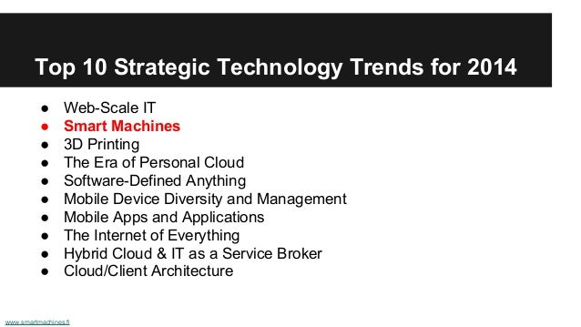 Top 10 Strategic Technology Trends for 2014 ● Web-Scale IT ● Smart Machines ● 3D Printing ● The Era of Personal Cloud ● So...
