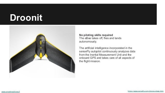 Droonit https://www.sensefly.com/drones/ebee.html No piloting skills required The eBee takes off, flies and lands autonomo...