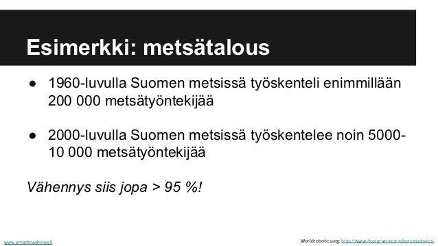 ● 1960-luvulla Suomen metsissä työskenteli enimmillään 200 000 metsätyöntekijää ● 2000-luvulla Suomen metsissä työskentele...