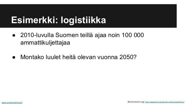 ● 2010-luvulla Suomen teillä ajaa noin 100 000 ammattikuljettajaa ● Montako luulet heitä olevan vuonna 2050? www.smartmach...