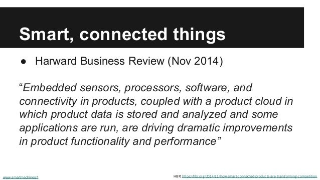 """Smart, connected things ● Harward Business Review (Nov 2014) """"Embedded sensors, processors, software, and connectivity in ..."""