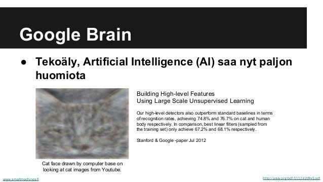 Google Brain ● Tekoäly, Artificial Intelligence (AI) saa nyt paljon huomiota www.smartmachines.fi http://arxiv.org/pdf/111...