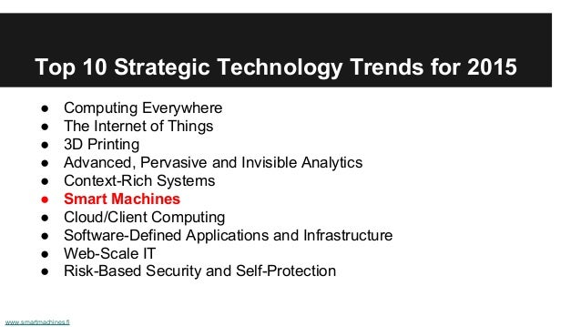 Top 10 Strategic Technology Trends for 2015 ● Computing Everywhere ● The Internet of Things ● 3D Printing ● Advanced, Perv...