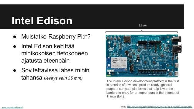 Intel Edison ● Muistatko Raspberry Pi:n? ● Intel Edison kehittää minikokoisen tietokoneen ajatusta eteenpäin ● Sovitettavi...