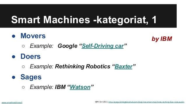 "Smart Machines -kategoriat, 1 ● Movers ○ Example: Google ""Self-Driving car"" ● Doers ○ Example: Rethinking Robotics ""Baxter..."