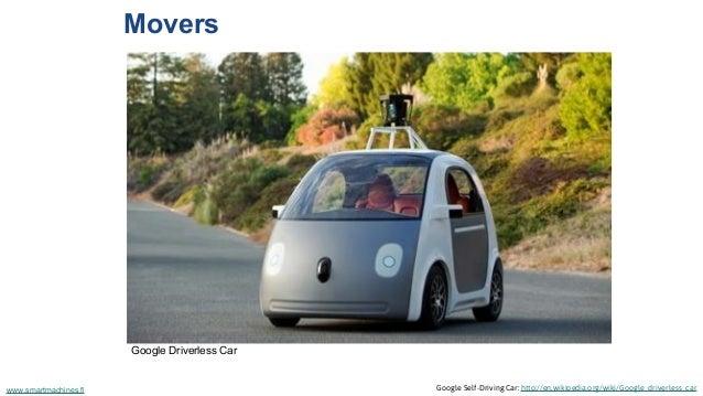 Movers Google Self-Driving Car: http://en.wikipedia.org/wiki/Google_driverless_carwww.smartmachines.fi Google Driverless C...
