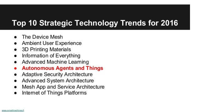 Top 10 Strategic Technology Trends for 2016 ● The Device Mesh ● Ambient User Experience ● 3D Printing Materials ● Informat...