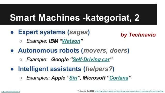 "Smart Machines -kategoriat, 2 ● Expert systems (sages) ○ Example: IBM ""Watson"" ● Autonomous robots (movers, doers) ○ Examp..."