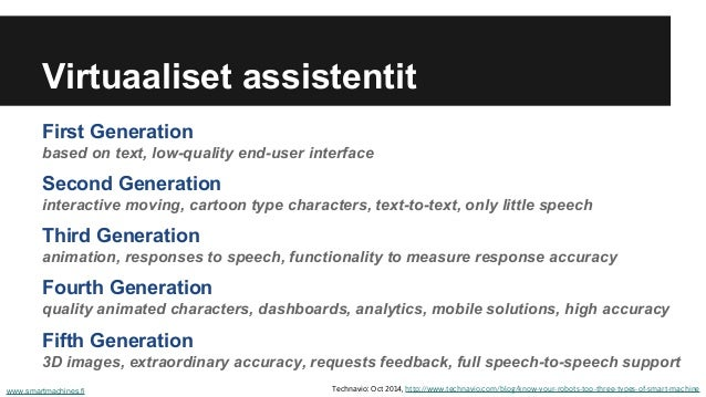 Virtuaaliset assistentit First Generation based on text, low-quality end-user interface Second Generation interactive movi...