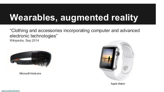 """Wearables, augmented reality """"Clothing and accessories incorporating computer and advanced electronic technologies"""" Wikipe..."""