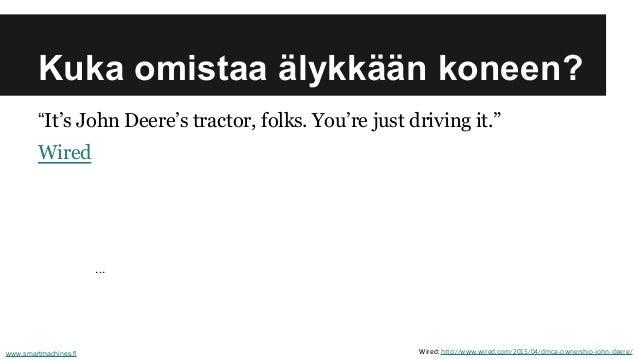 """Kuka omistaa älykkään koneen? """"It's John Deere's tractor, folks. You're just driving it."""" Wired ... Wired: http://www.wire..."""