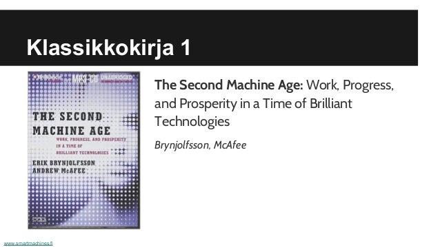 Klassikkokirja 1 www.smartmachines.fi The Second Machine Age: Work, Progress, and Prosperity in a Time of Brilliant Techno...