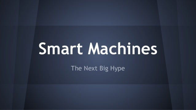 Smart Machines  The Next Big Hype