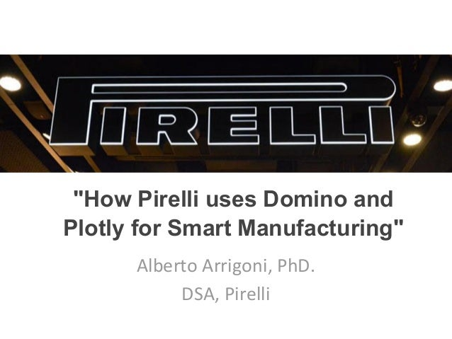 """How Pirelli uses Domino and Plotly for Smart Manufacturing"" Alberto Arrigoni, PhD. DSA, Pirelli"