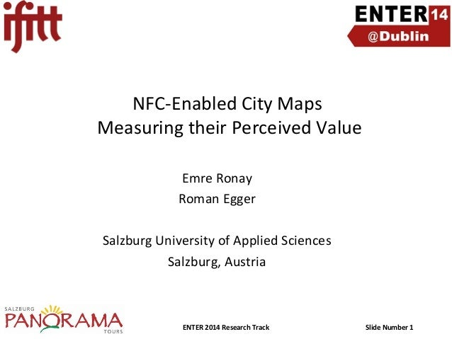 NFC-Enabled City Maps Measuring their Perceived Value Emre Ronay Roman Egger Salzburg University of Applied Sciences Salzb...