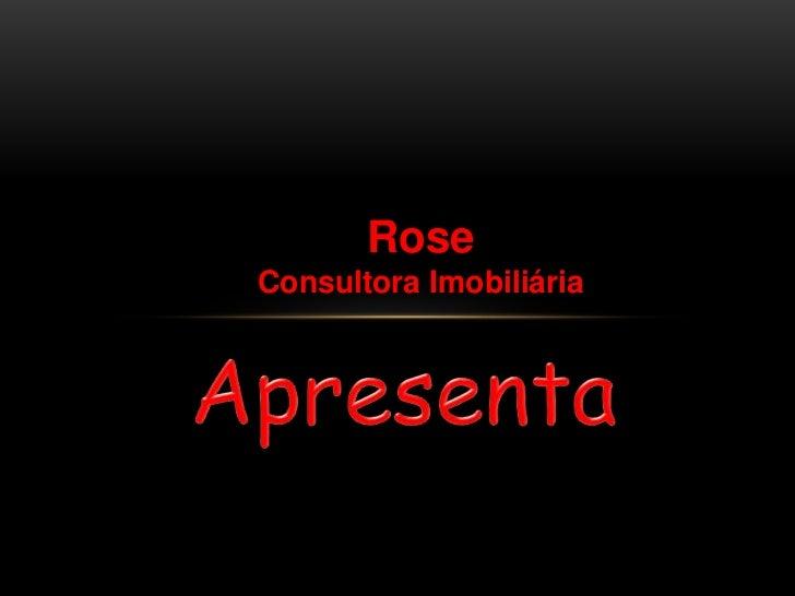 Rose  <br />Consultora Imobiliária<br />Apresenta<br />