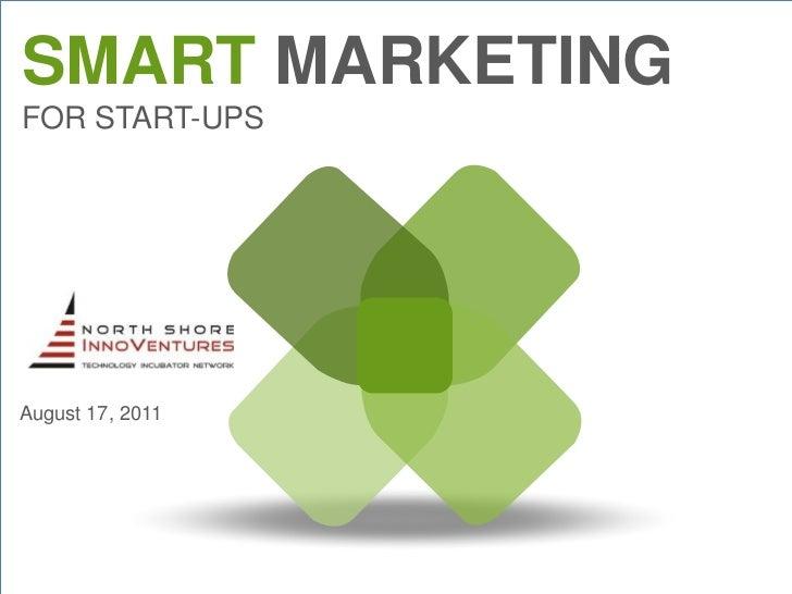 SMART MARKETINGFOR START-UPSAugust 17, 2011                  SMART MARKETING