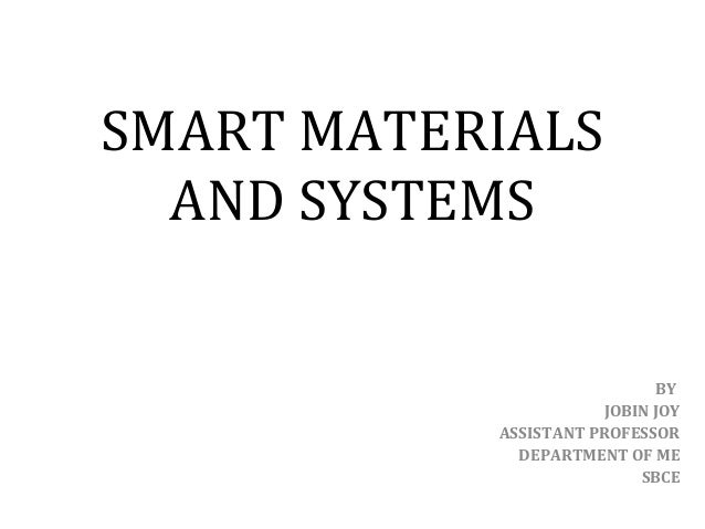 SMART MATERIALS AND SYSTEMS BY JOBIN JOY ASSISTANT PROFESSOR DEPARTMENT OF ME SBCE