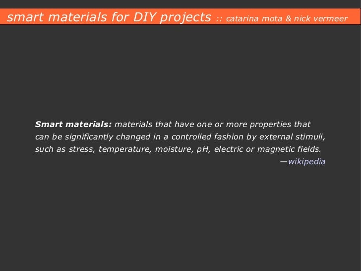 Smart materials:  materials that have one or more properties that can be significantly changed in a controlled fashion by ...