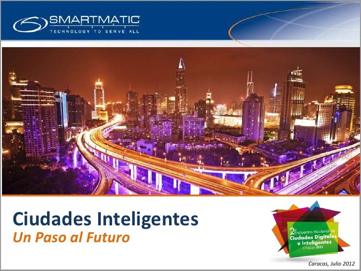 Smart Cities Business UnitOverviewCiudades InteligentesUn Paso al Futuro                             Caracas, Julio 2012