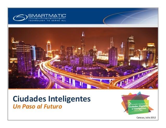 Smart Cities Business Unit Overview Ciudades Inteligentes Un Paso al Futuro Caracas, Julio 2012