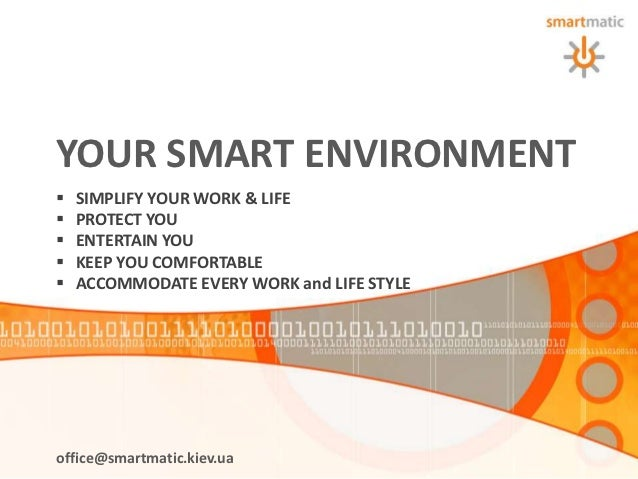 YOUR SMART ENVIRONMENT   SIMPLIFY YOUR WORK & LIFE   PROTECT YOU   ENTERTAIN YOU   KEEP YOU COMFORTABLE   ACCOMMODATE...