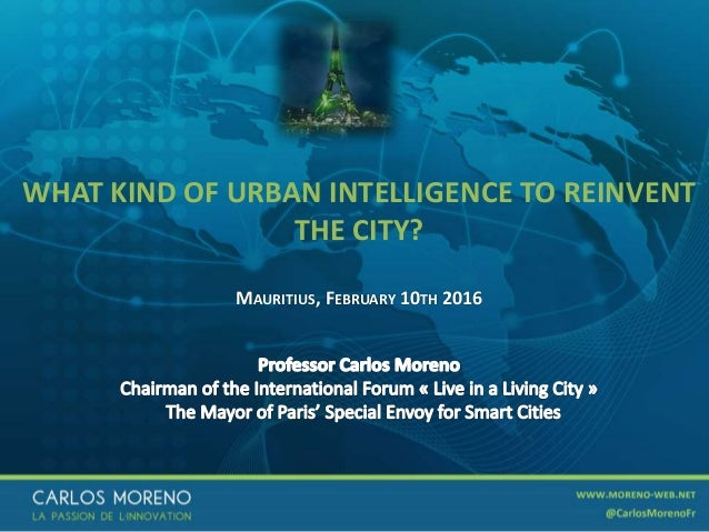 1 WHAT KIND OF URBAN INTELLIGENCE TO REINVENT THE CITY? MAURITIUS, FEBRUARY 10TH 2016