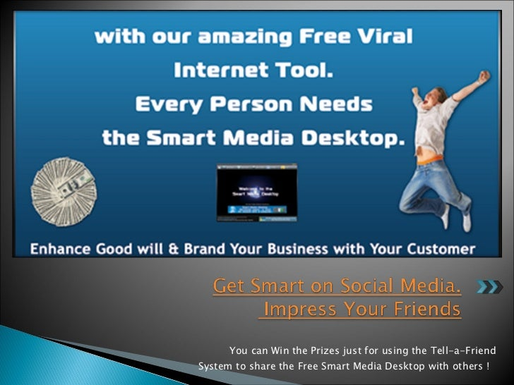 <ul><li>You can Win the Prizes just for using the Tell-a-Friend System to share the Free Smart Media Desktop with others !...