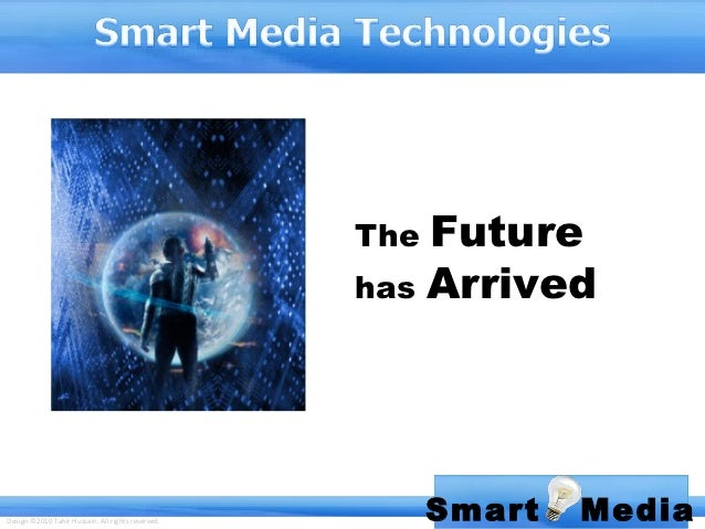 The Future                                                   has ArrivedDesign ©2010 Tahir Hussain. All rights reserved.  ...