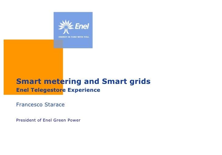 Smart metering and Smart grids Enel Telegestore Experience Francesco Starace President of Enel Green Power