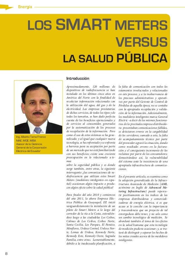 Energía  LOS SMART METERS VERSUS LA SALUD PÚBLICA Introducción  Ing. Alberto Tama Franco MAE, MGE, MBA Asesor de la Gerenc...