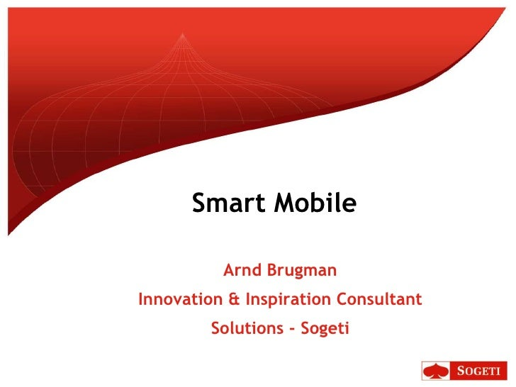Smart Mobile Arnd Brugman Innovation & Inspiration Consultant Solutions - Sogeti