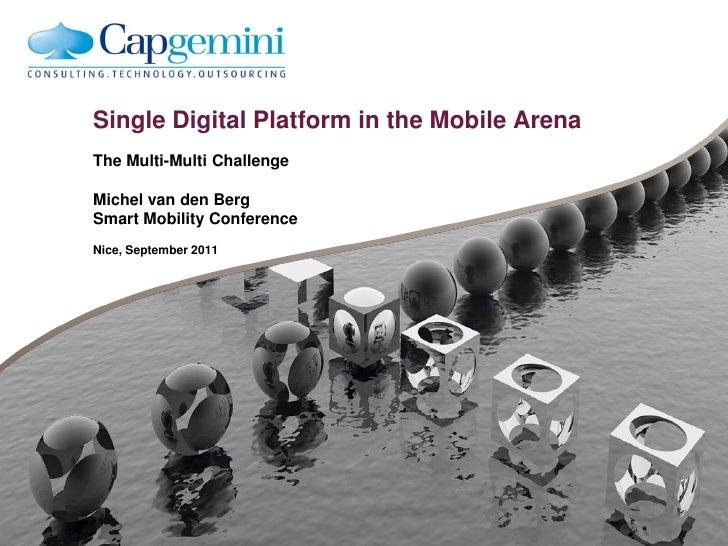 Single Digital Platform in the Mobile ArenaThe Multi-Multi ChallengeMichel van den BergSmart Mobility ConferenceNice, Sept...