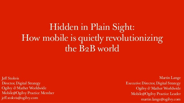 Hidden in Plain Sight:          How mobile is quietly revolutionizing                   the B2B worldJeff Stokvis          ...