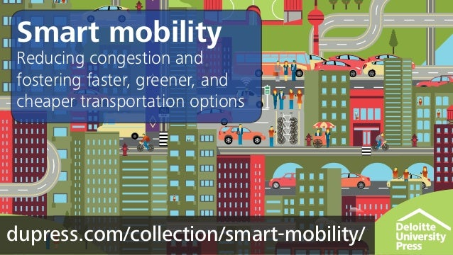 dupress.com/collection/smart-mobility/ Smart mobility Reducing congestion and fostering faster, greener, and cheaper trans...